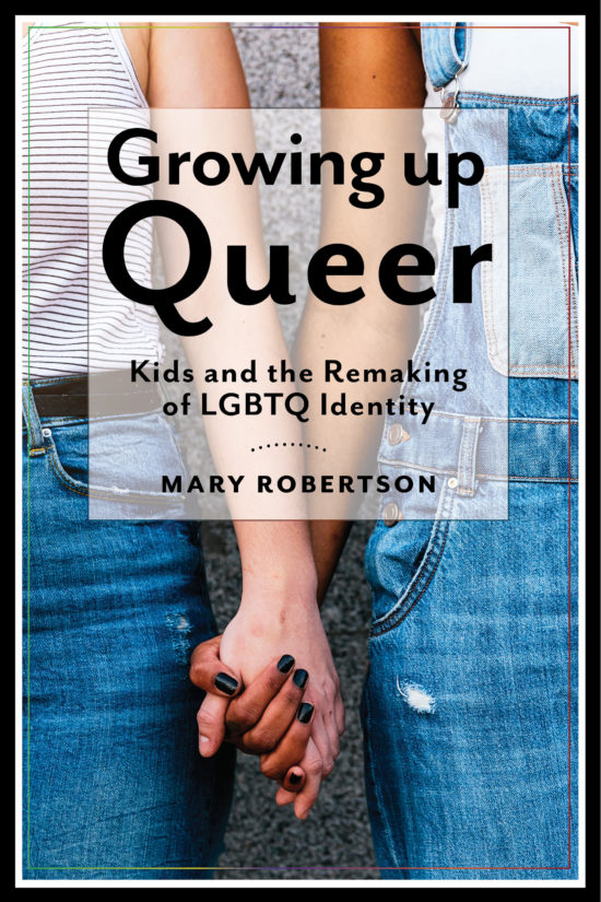 Growing Up Queer: Kids and the Remaking of LGBTQ Identity