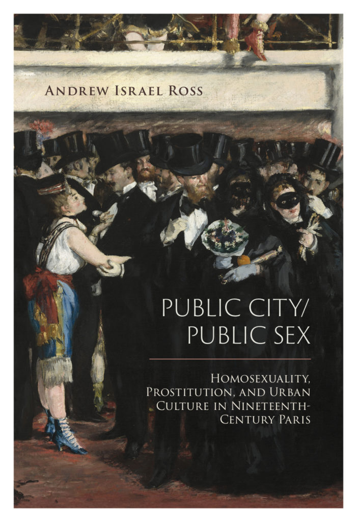 Public City/Public Sex: Homosexuality, Prostitution, and Urban Culture Nineteenth-Century Paris