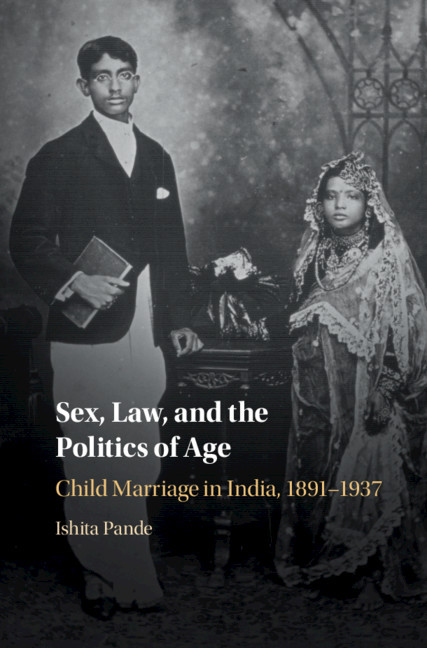 Sex, Law and the Politics of Age: Child Marriage in India, 1891-1937