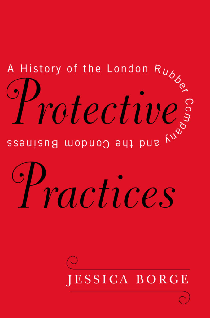 Protective Practices: A History of the London Rubber Company and the Condom Business