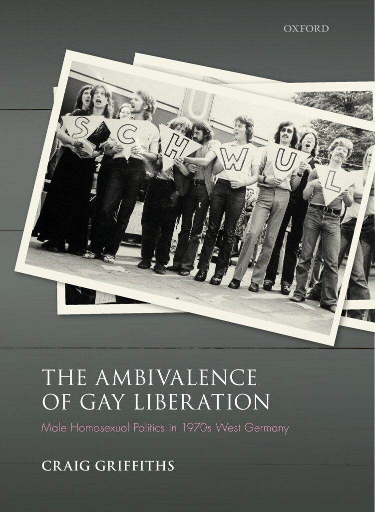 The Ambivalence of Gay Liberation: Male Homosexual Politics in 1970s West Germany