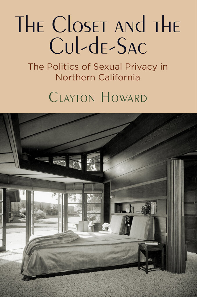 The Closet and the Cul-de-Sac The Politics of Sexual Privacy in Northern California