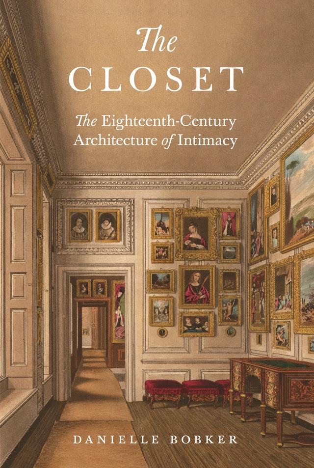 The Closet: The Eighteenth-Century Architecture of Intimacy