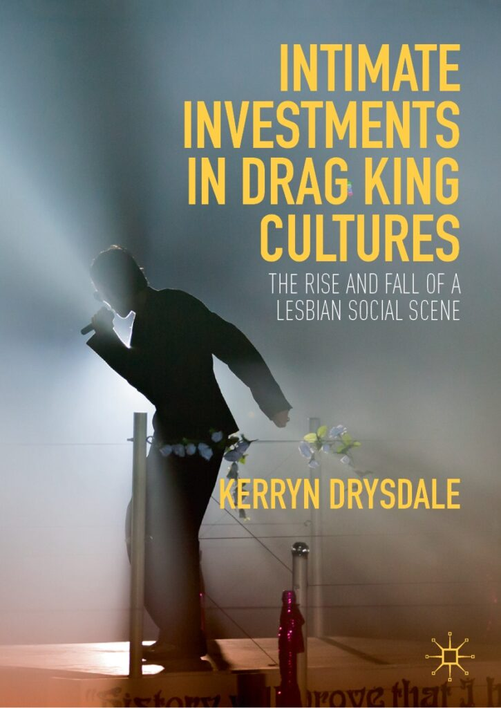 Intimate Investments in Drag King Cultures: The Rise and Fall of a Lesbian Social Scene