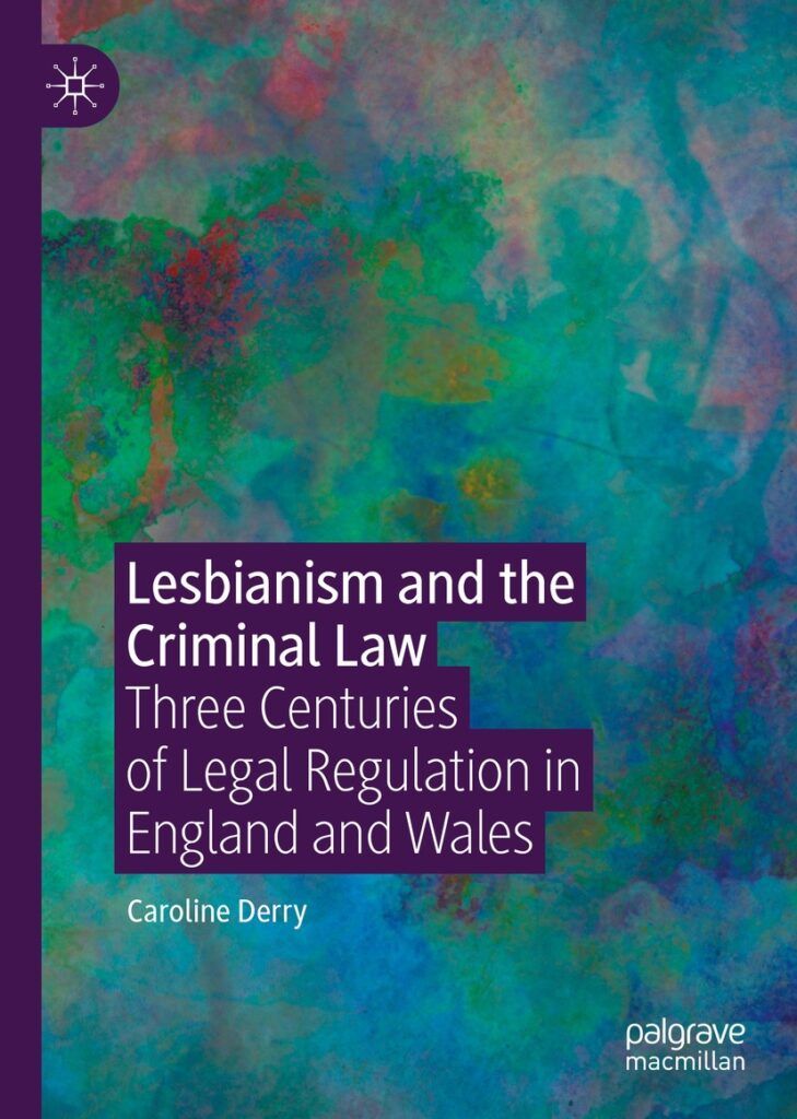 Lesbianism and the Criminal Law: Three Centuries of Legal Regulation in England and Wales