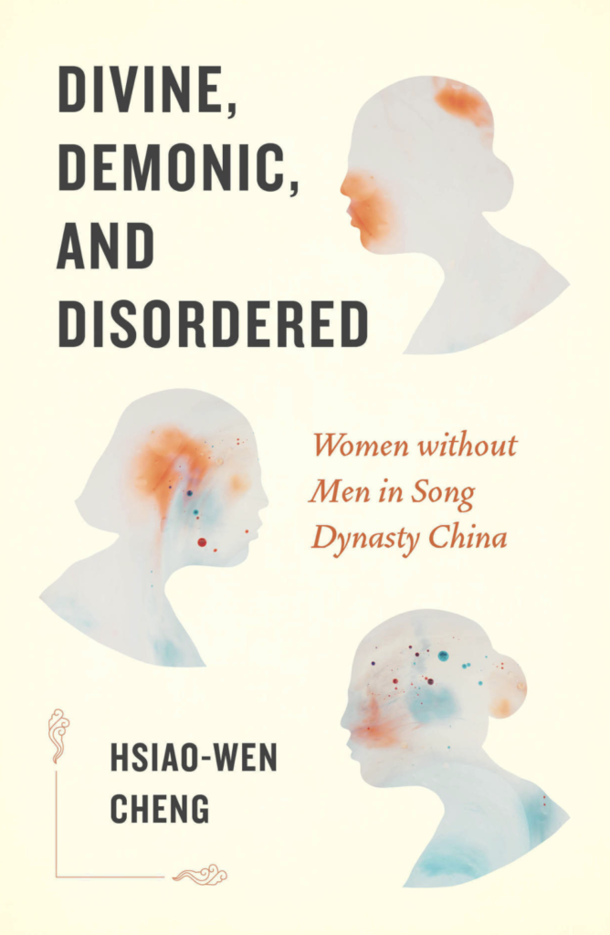 Divine, Demonic and Disordered: Women without Men in Song Dynasty China